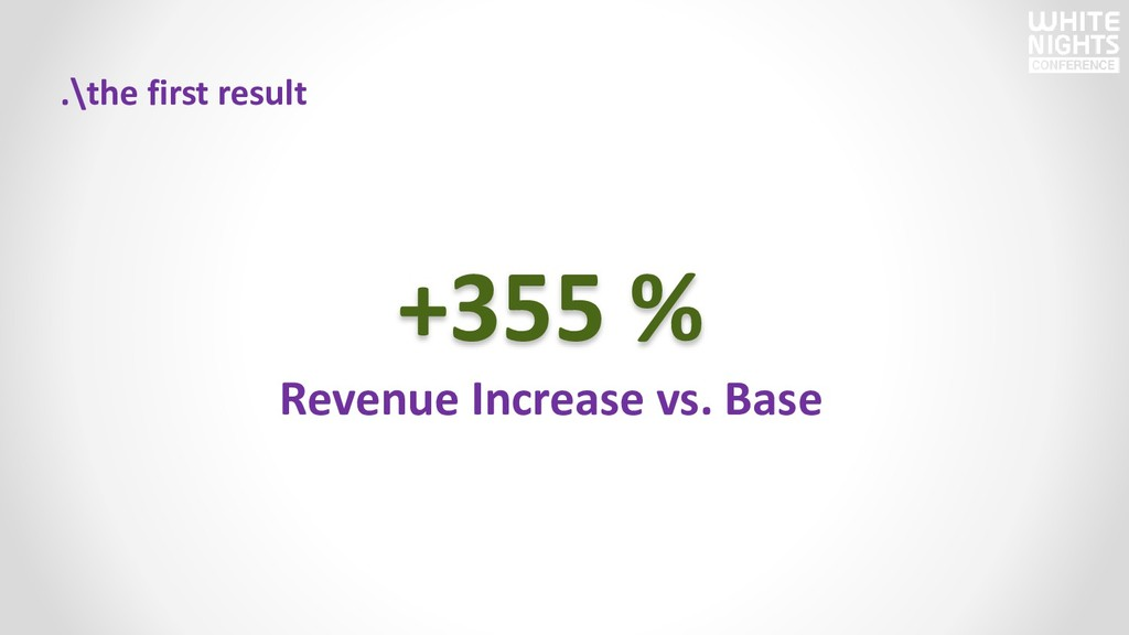 .\the first result +355 % Revenue Increase vs. ...