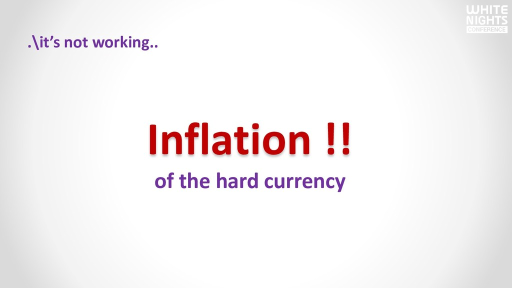 .\it's not working.. Inflation !! of the hard c...