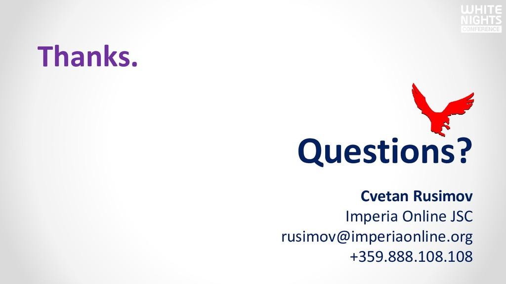 Thanks. Questions? Cvetan Rusimov Imperia Onlin...