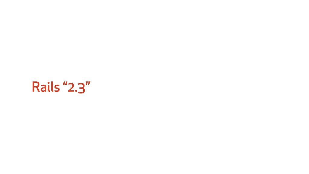 """Rails """"2.3"""""""