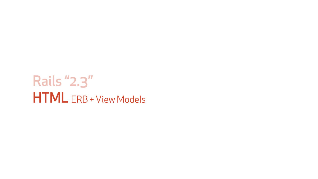 "Rails ""2.3"" HTML ERB + View Models"