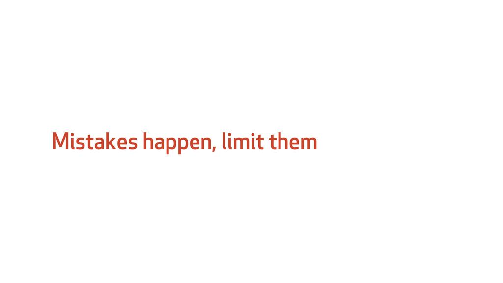 Mistakes happen, limit them
