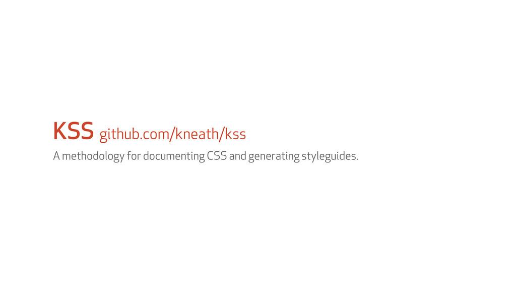KSS github.com/kneath/kss A methodology for doc...
