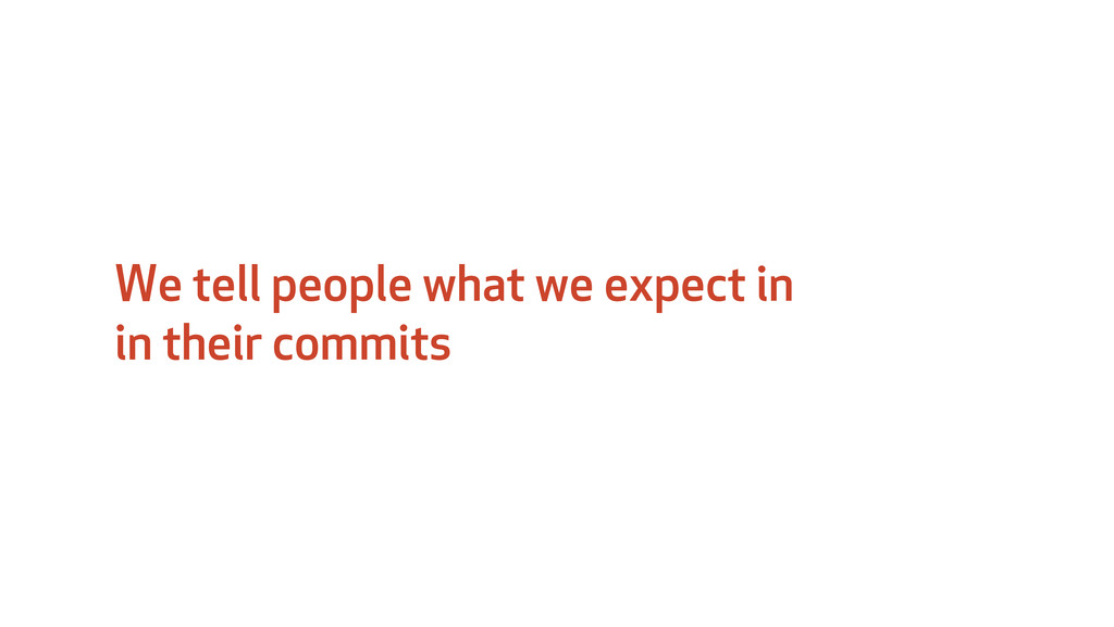 We tell people what we expect in in their commi...