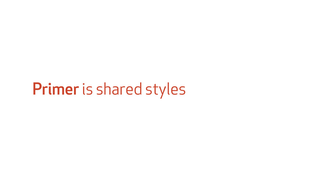 Primer is shared styles