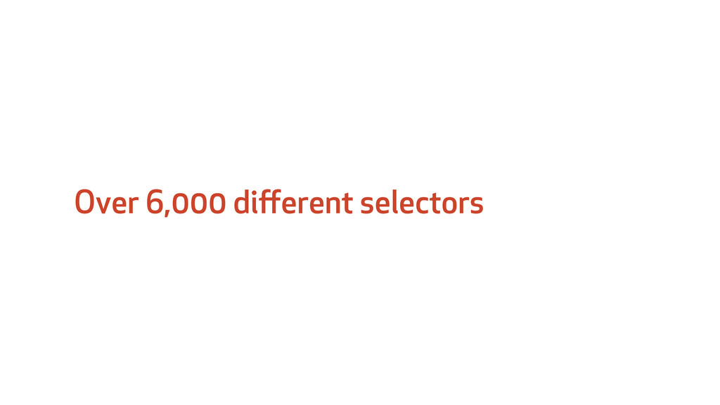 Over 6,000 different selectors