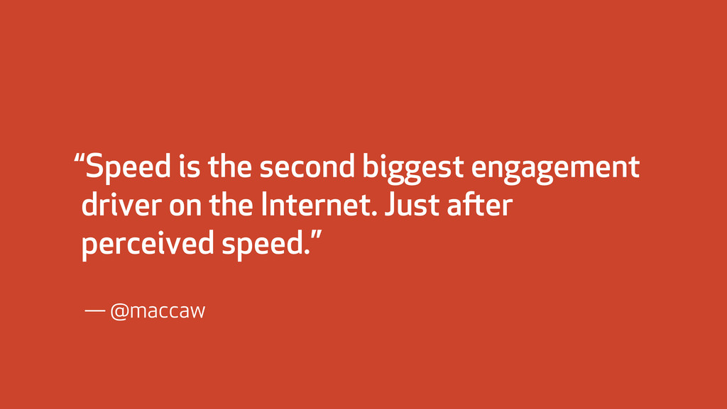 """""""Speed is the second biggest engagement driver ..."""