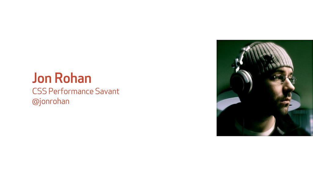 Jon Rohan CSS Performance Savant @jonrohan