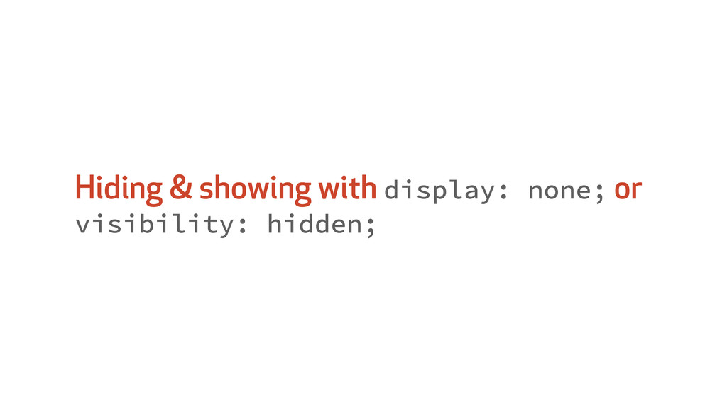 Hiding & showing with display: none; or visibil...