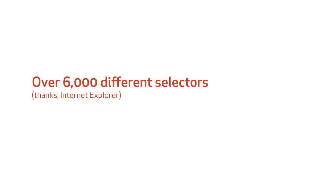 Over 6,000 different selectors (thanks, Internet...