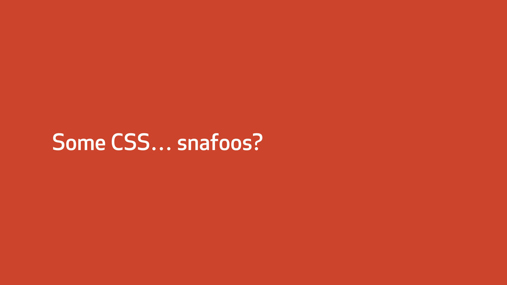 Some CSS… snafoos?