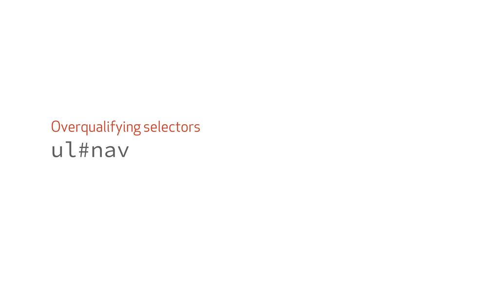 Overqualifying selectors ul#nav