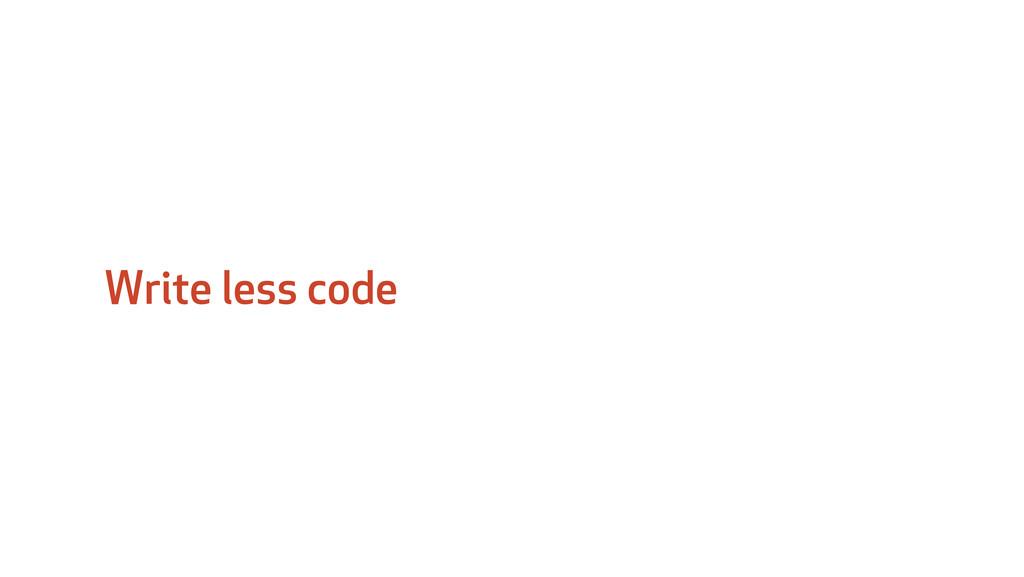Write less code