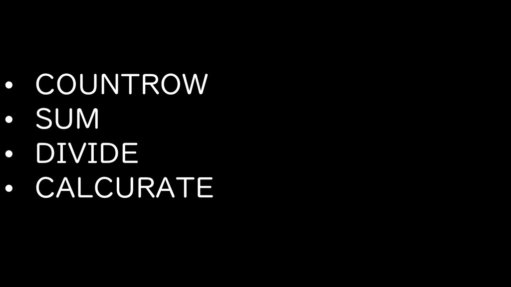 • COUNTROW • SUM • DIVIDE • CALCURATE