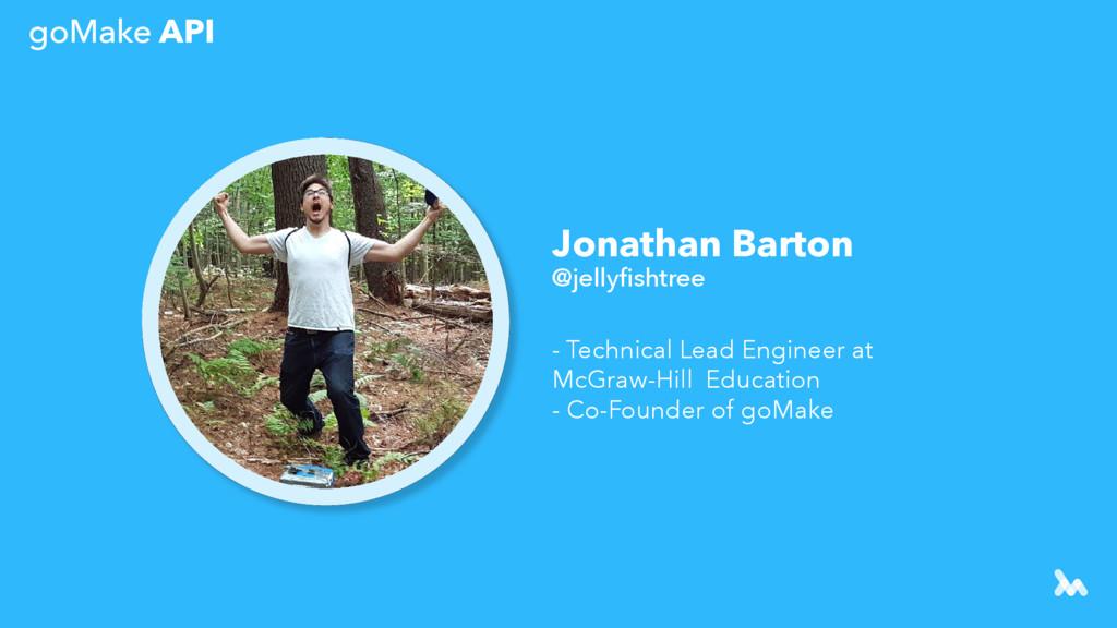 goMake API Jonathan Barton @jellyfishtree - Tech...