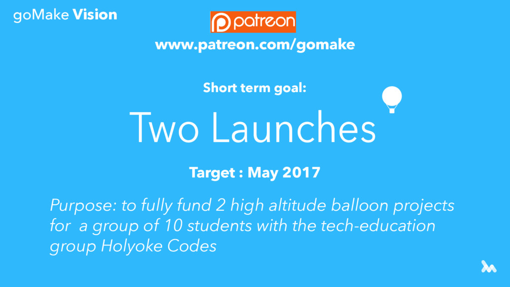 www.patreon.com/gomake Short term goal: Target ...
