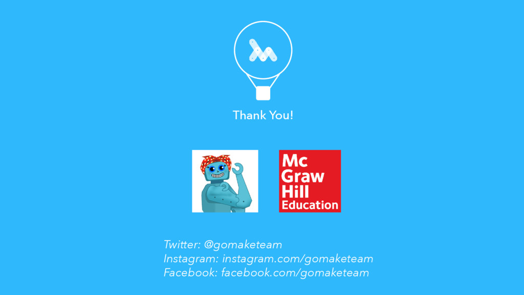 Thank You! Twitter: @gomaketeam Instagram: inst...
