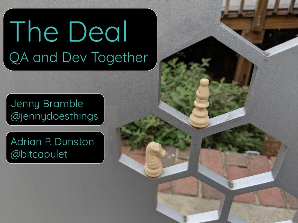 The Deal QA and Dev Together Jenny Bramble @jen...
