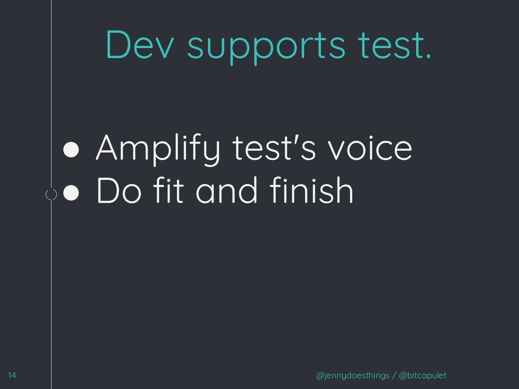 1 ● Amplify test's voice ● Do fit and finish @jen...