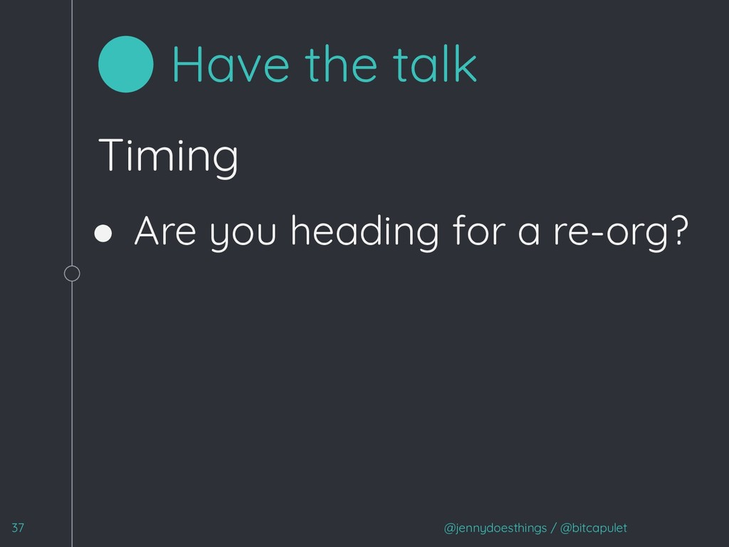 Timing ● Are you heading for a re-org? @jennydo...