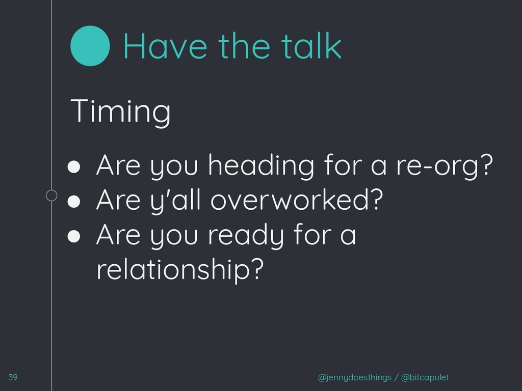 Timing ● Are you heading for a re-org? ● Are y'...