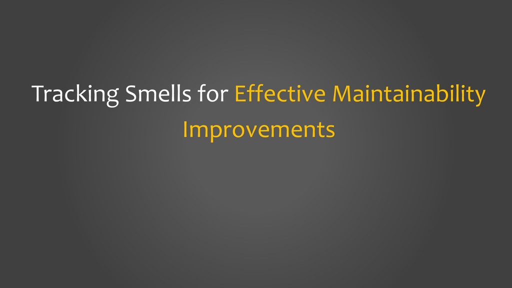 Tracking Smells for Effective Maintainability I...