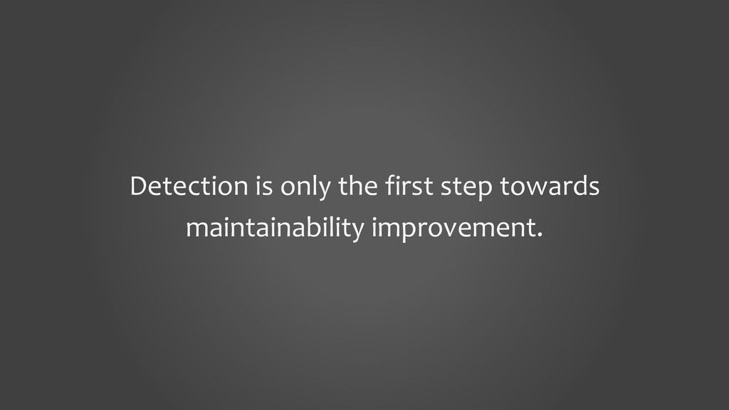 Detection is only the first step towards mainta...