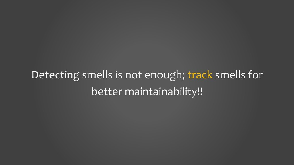 Detecting smells is not enough; track smells fo...