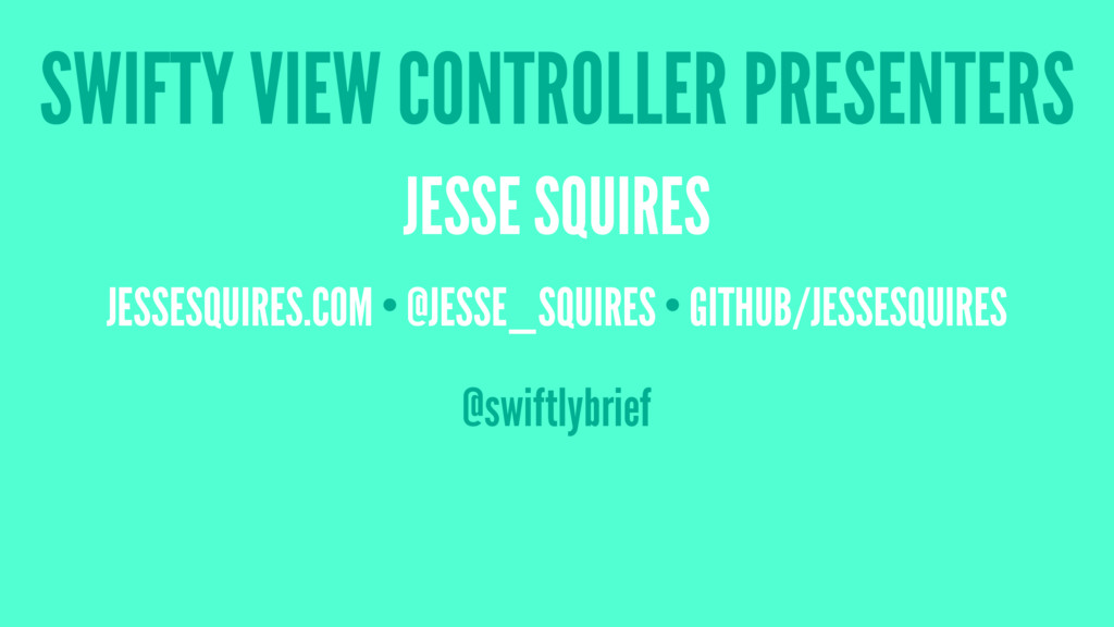 SWIFTY VIEW CONTROLLER PRESENTERS JESSE SQUIRES...
