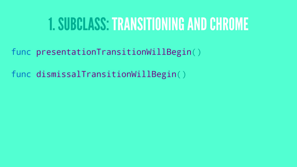 1. SUBCLASS: TRANSITIONING AND CHROME func pres...