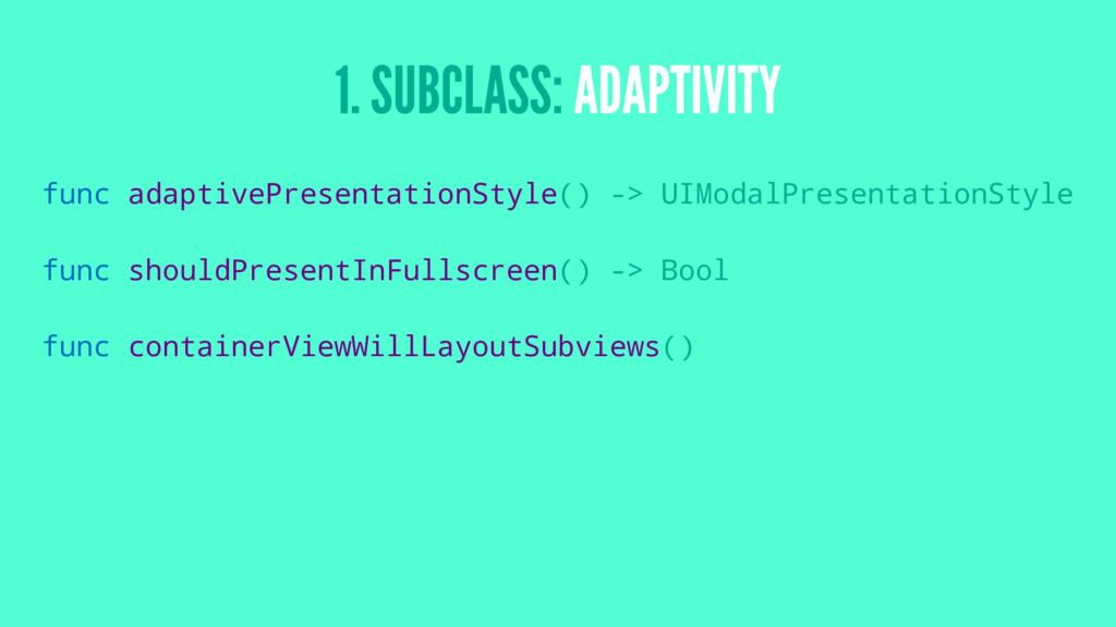 1. SUBCLASS: ADAPTIVITY func adaptivePresentati...