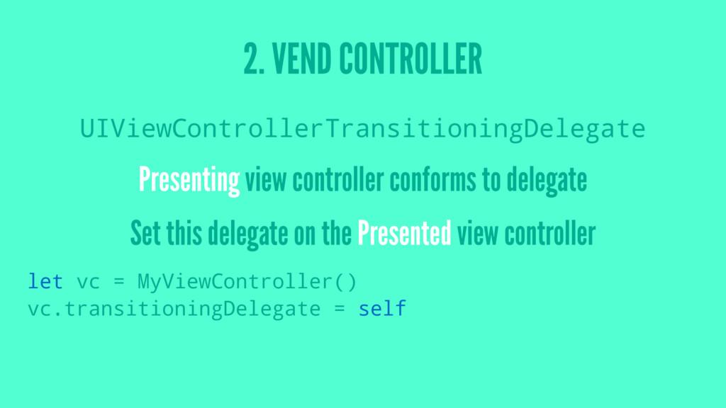 2. VEND CONTROLLER UIViewControllerTransitionin...