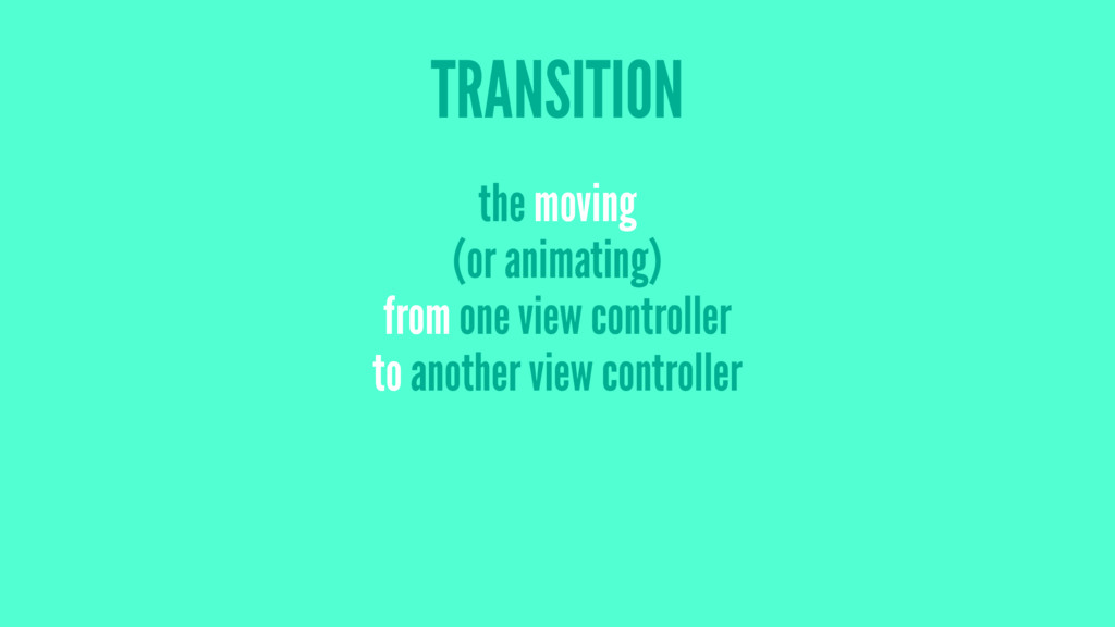 TRANSITION the moving (or animating) from one v...