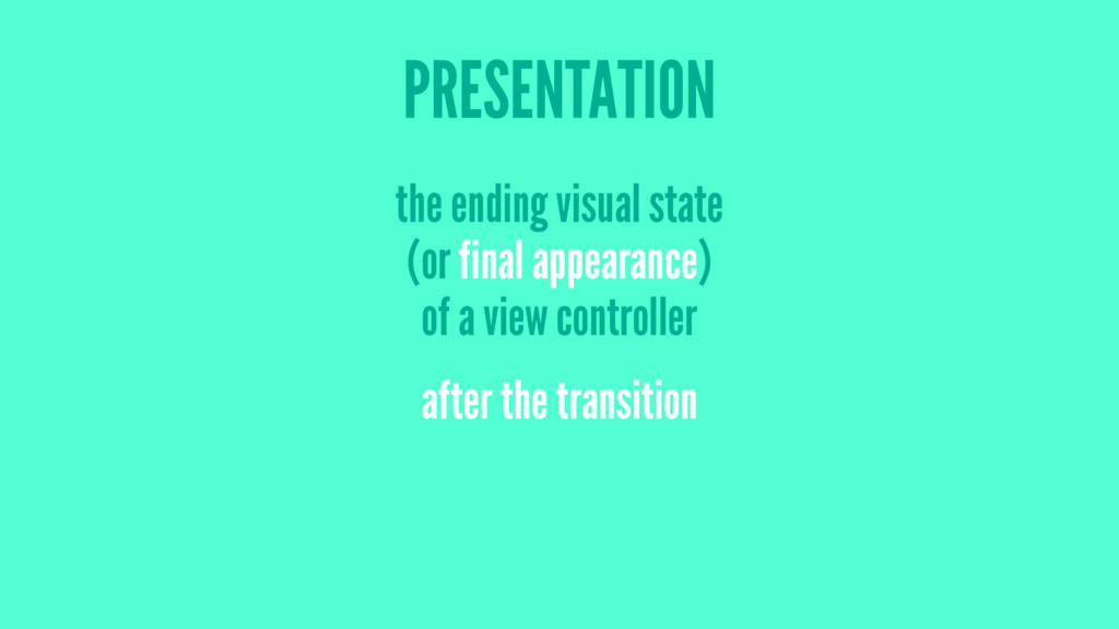 PRESENTATION the ending visual state (or final ...