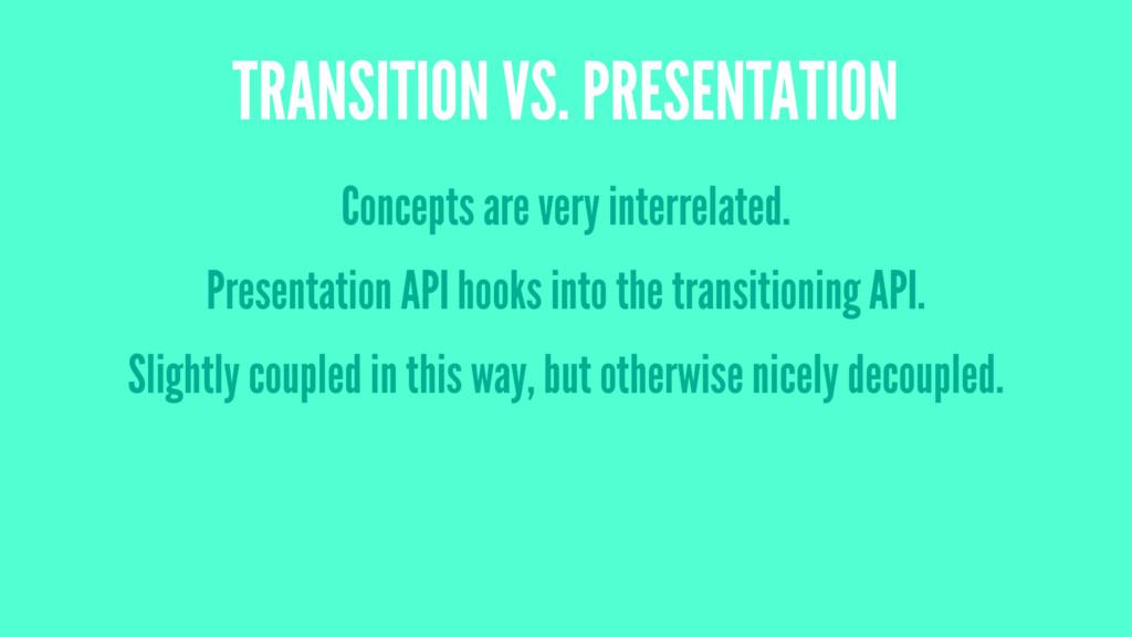 TRANSITION VS. PRESENTATION Concepts are very i...