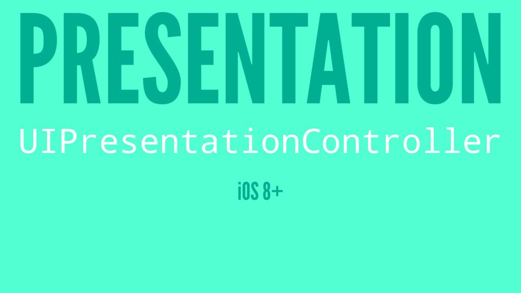 PRESENTATION UIPresentationController iOS 8+