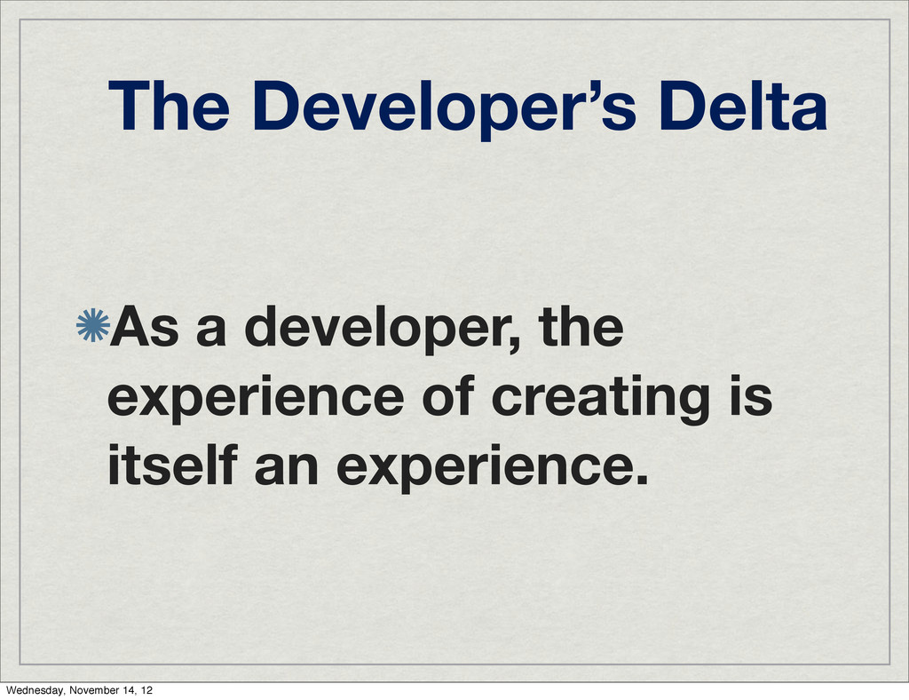 The Developer's Delta As a developer, the exper...