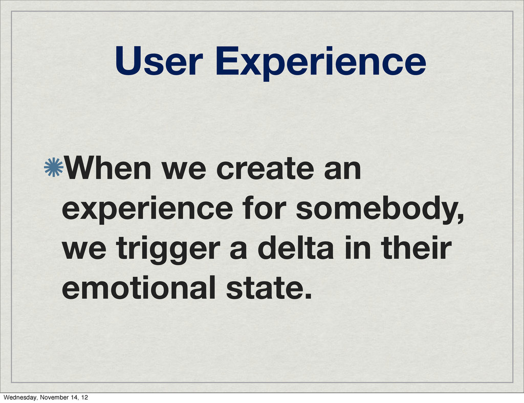 User Experience When we create an experience fo...