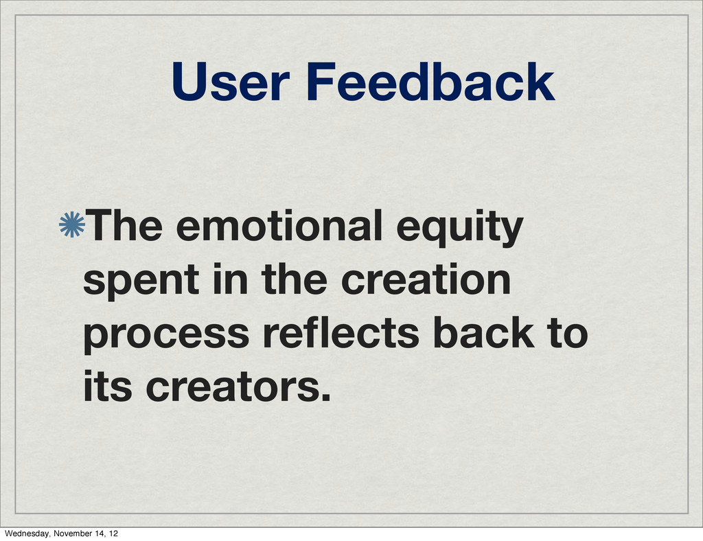 User Feedback The emotional equity spent in the...