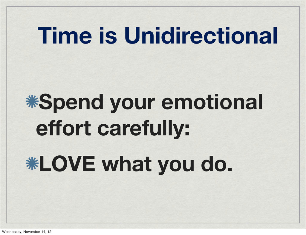 Time is Unidirectional Spend your emotional effo...