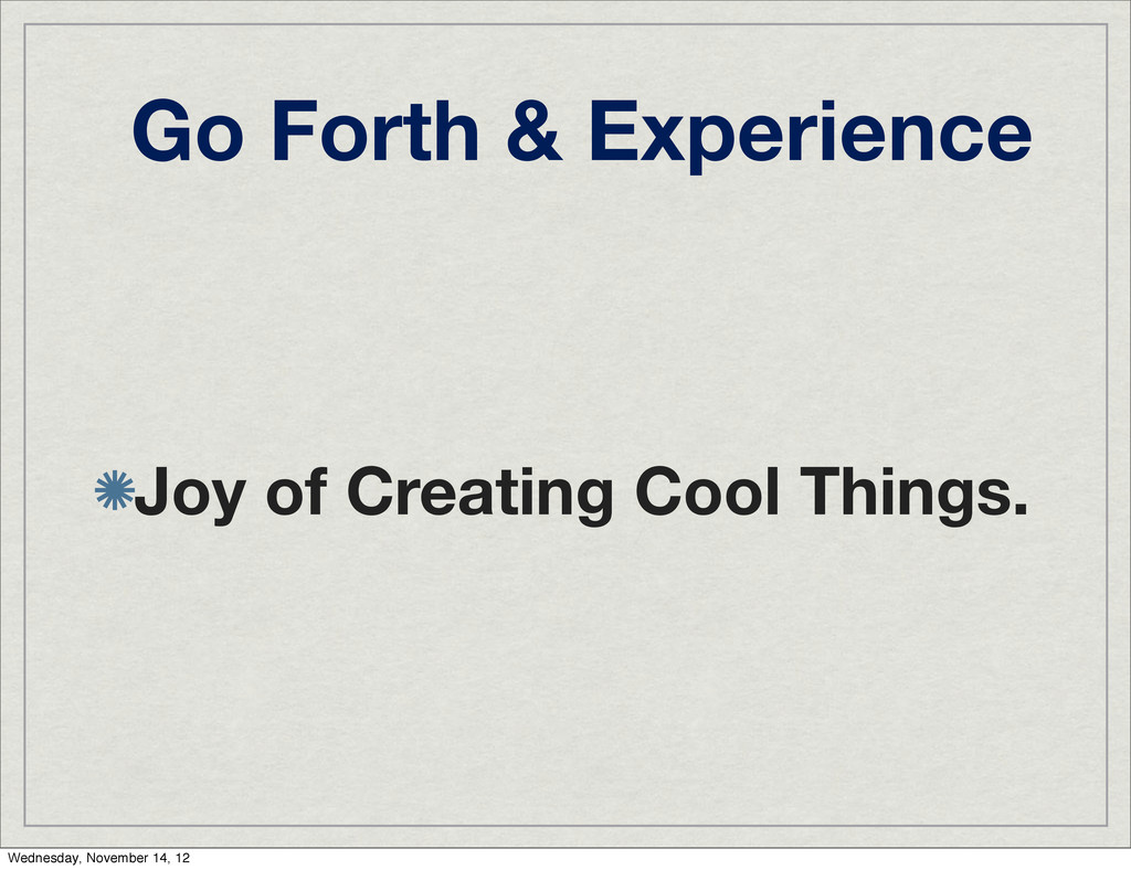 Go Forth & Experience Joy of Creating Cool Thin...