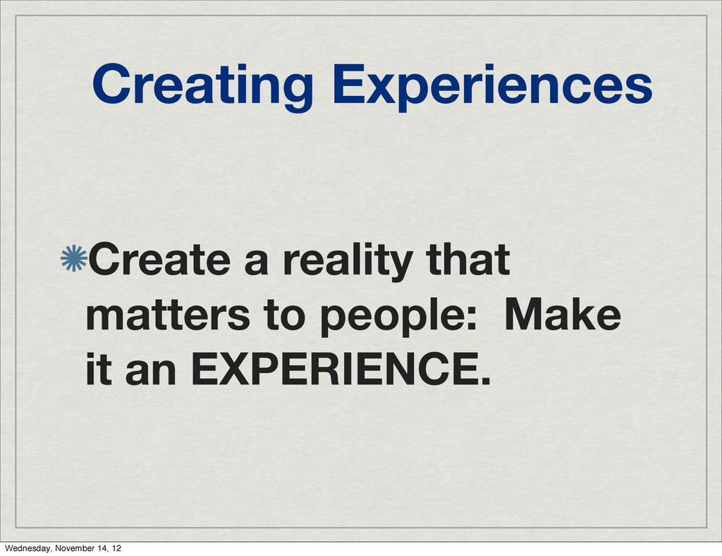Creating Experiences Create a reality that matt...