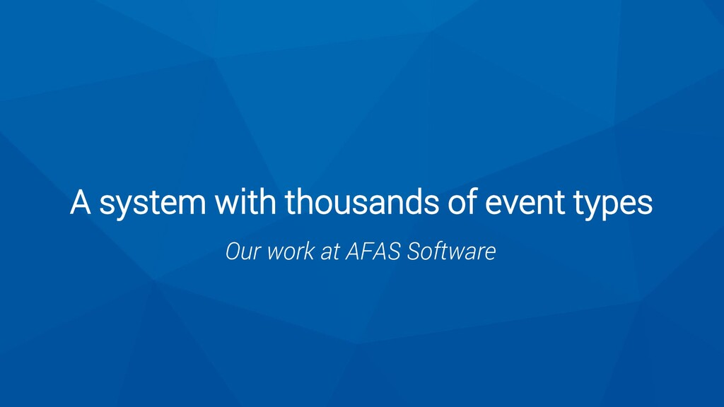 A system with thousands of event types Our work...