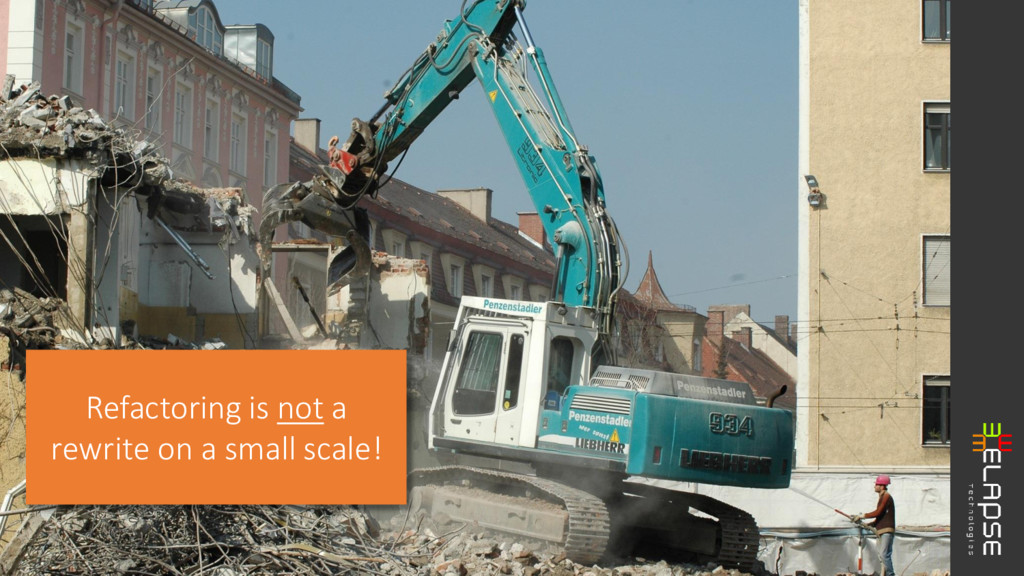 Refactoring is not a rewrite on a small scale!