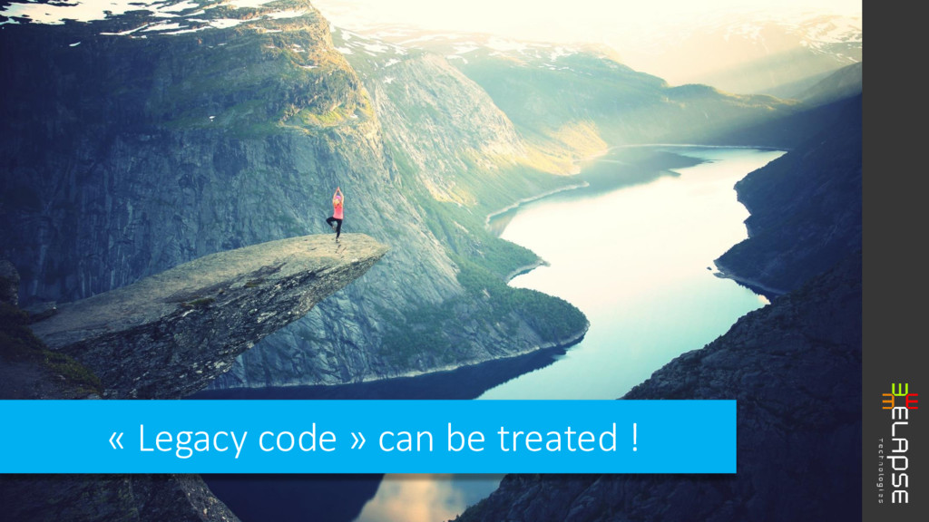 « Legacy code » can be treated !