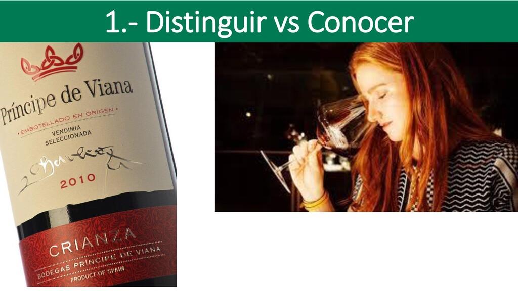 1.- Distinguir vs Conocer