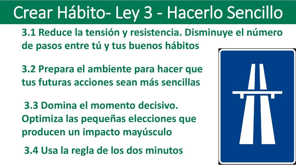 Crear Hábito- Ley 3 - Hacerlo Sencillo 3.1 Redu...