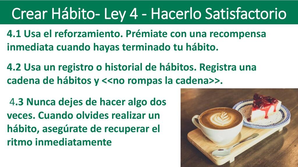 Crear Hábito- Ley 4 - Hacerlo Satisfactorio 4.1...