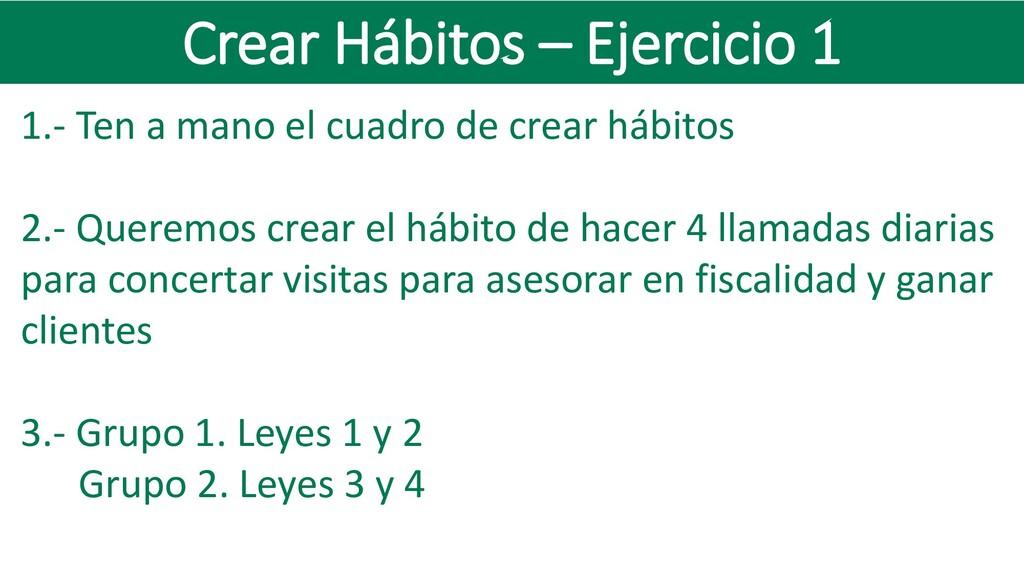 Crear Hábitos – Ejercicio 1 1.- Ten a mano el c...