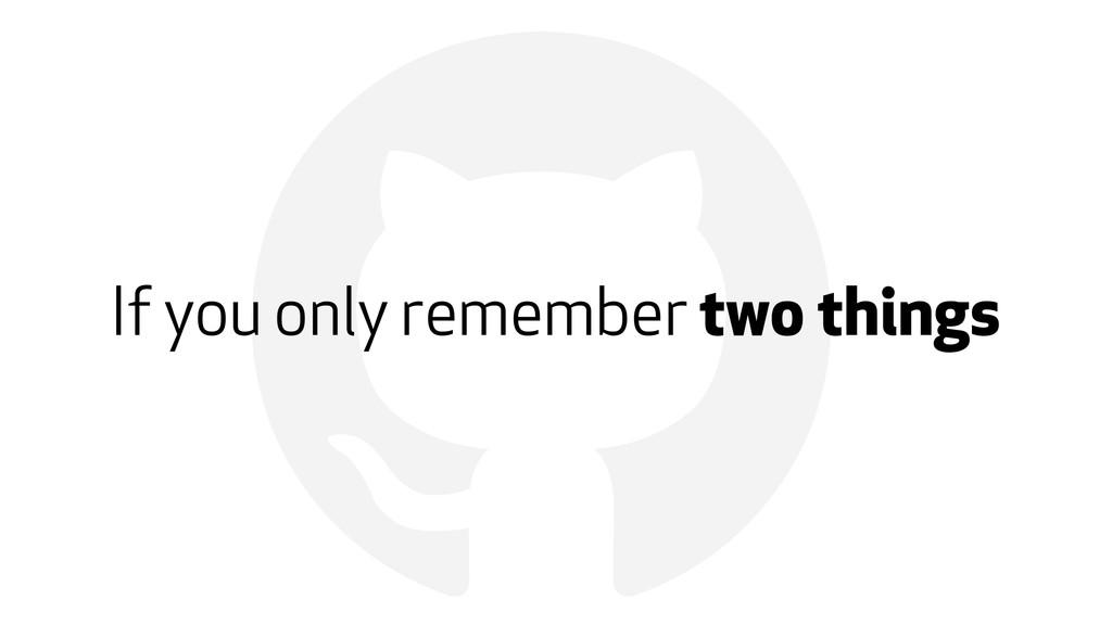! If you only remember two things
